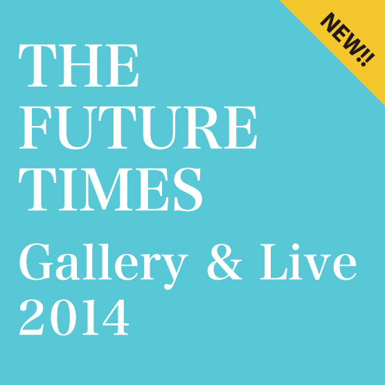 THE FUTURE TIMES』Gallery & Live in タワーレコード渋谷